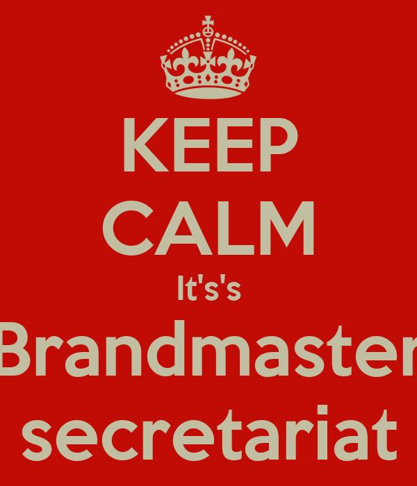 KEEP CALM It's's Brandmaster secretariat