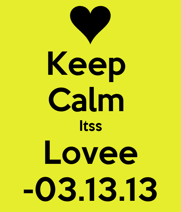 Keep  Calm  Itss Lovee -03.13.13