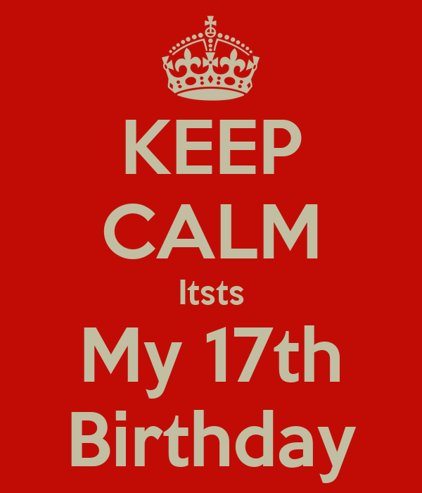 KEEP CALM Itsts My 17th Birthday