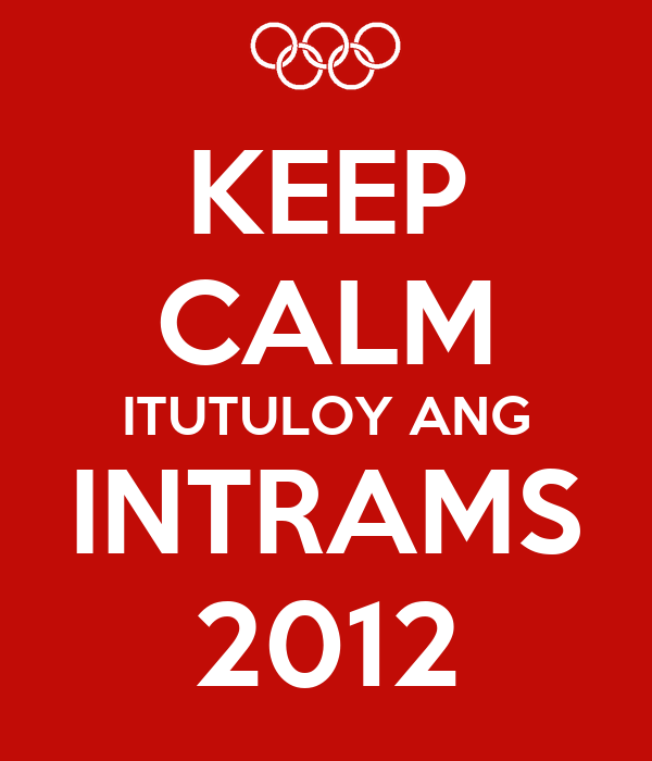 KEEP CALM ITUTULOY ANG INTRAMS 2012