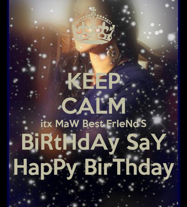 keep calm itx maw best friends birthday say happy birthday