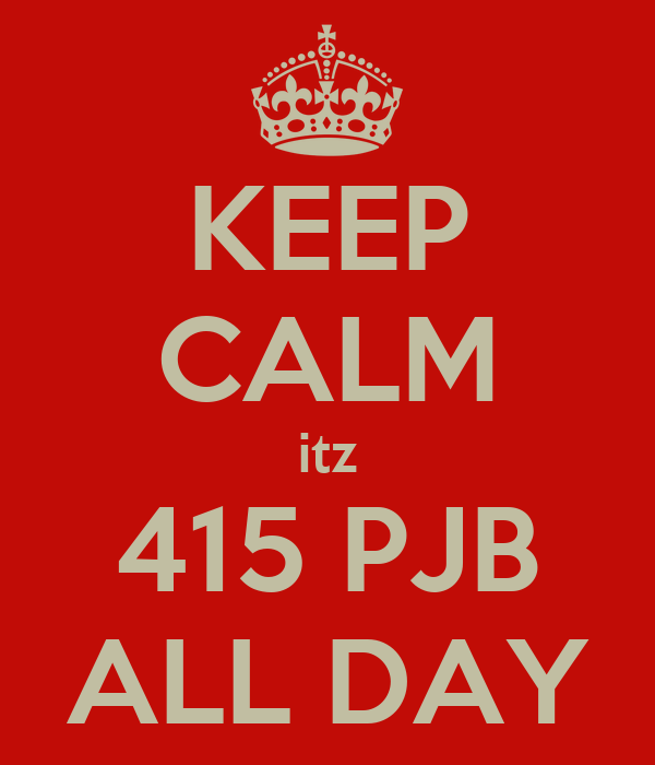 KEEP CALM itz 415 PJB ALL DAY