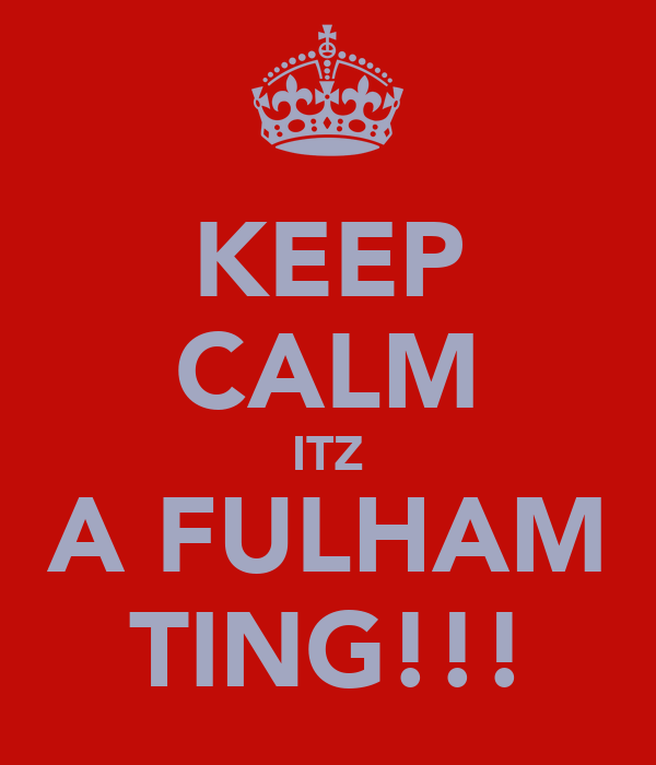 KEEP CALM ITZ A FULHAM TING!!!