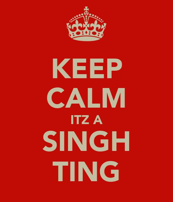 KEEP CALM ITZ A SINGH TING