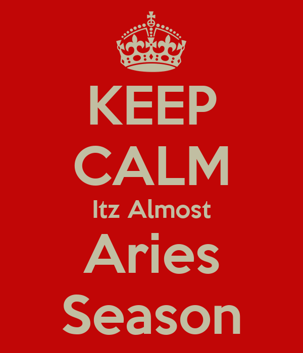 KEEP CALM Itz Almost Aries Season