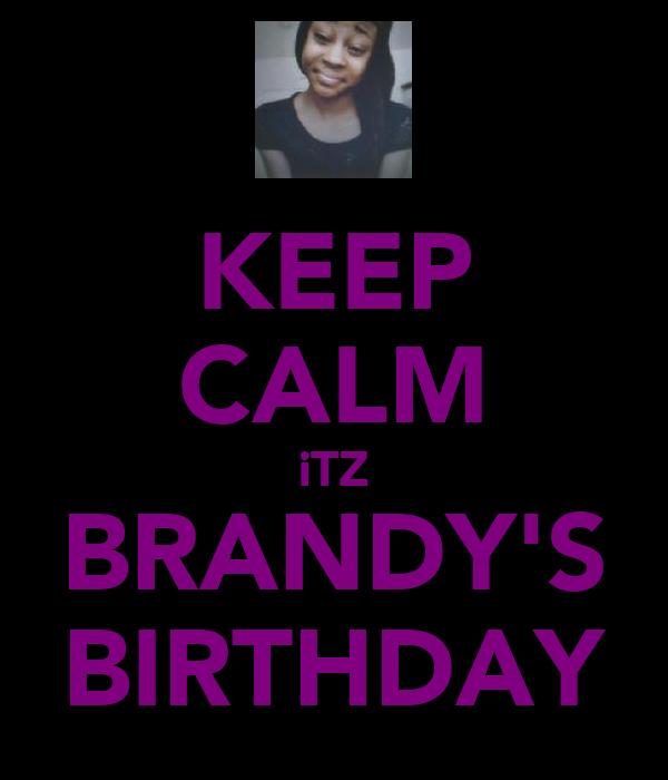 KEEP CALM iTZ BRANDY'S BIRTHDAY