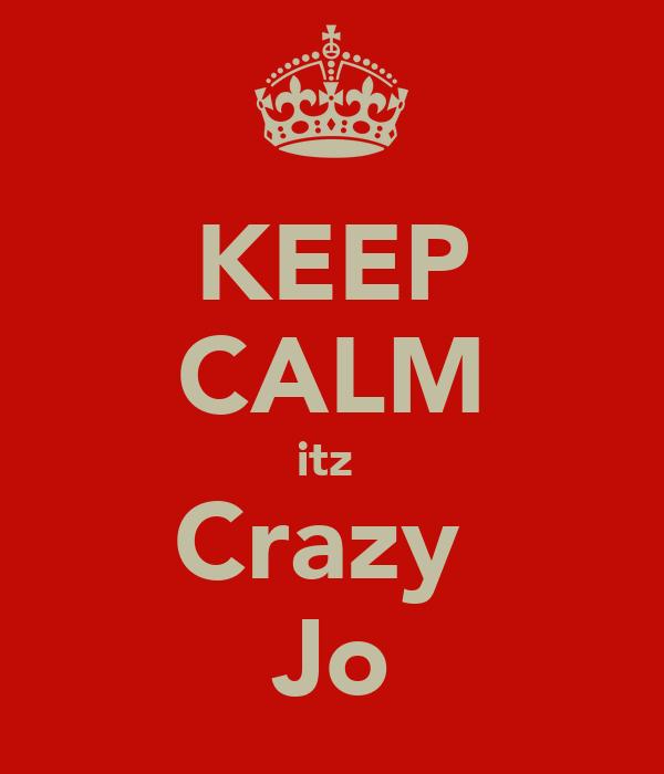 KEEP CALM itz  Crazy  Jo