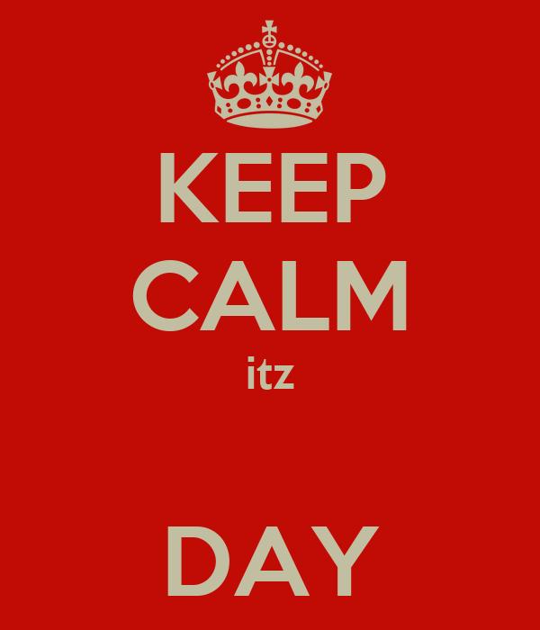 KEEP CALM itz  DAY