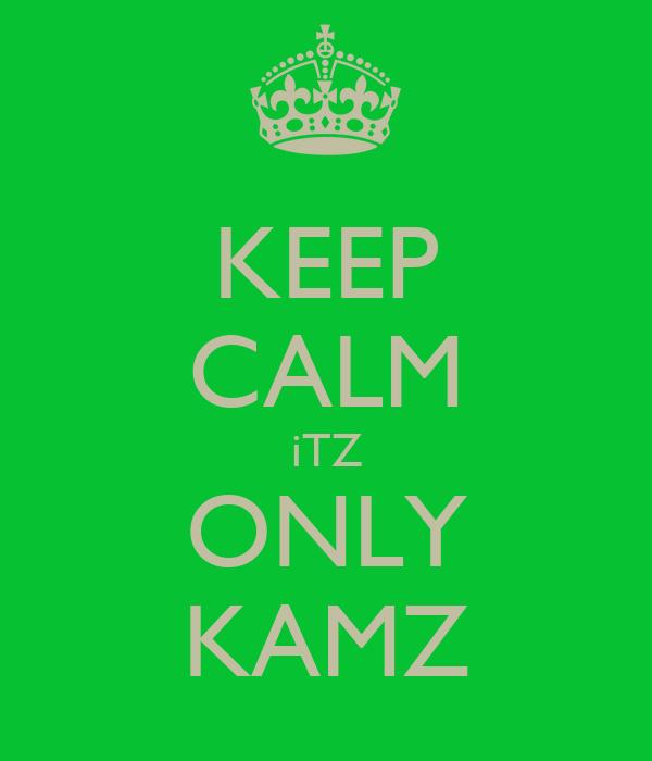 KEEP CALM iTZ ONLY KAMZ