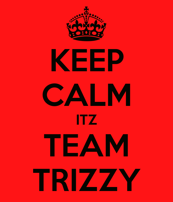 KEEP CALM ITZ TEAM TRIZZY