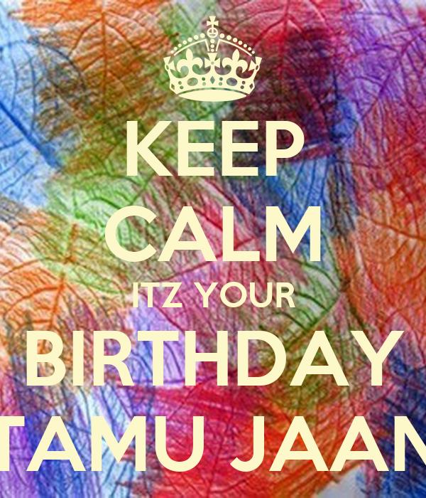 KEEP CALM ITZ YOUR BIRTHDAY TAMU JAAN