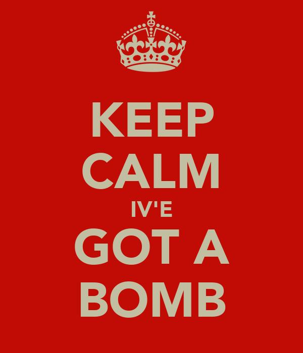 KEEP CALM IV'E GOT A BOMB