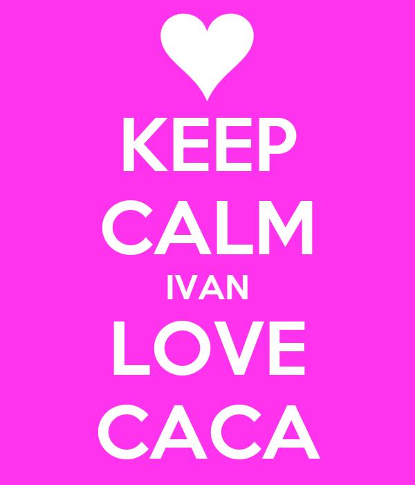 KEEP CALM IVAN LOVE CACA