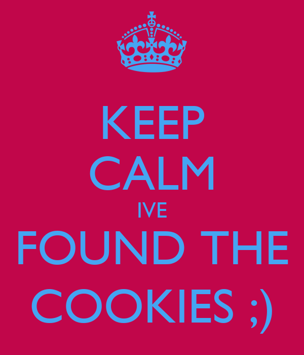 KEEP CALM IVE FOUND THE COOKIES ;)