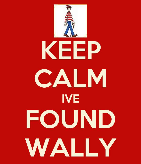 KEEP CALM IVE FOUND WALLY