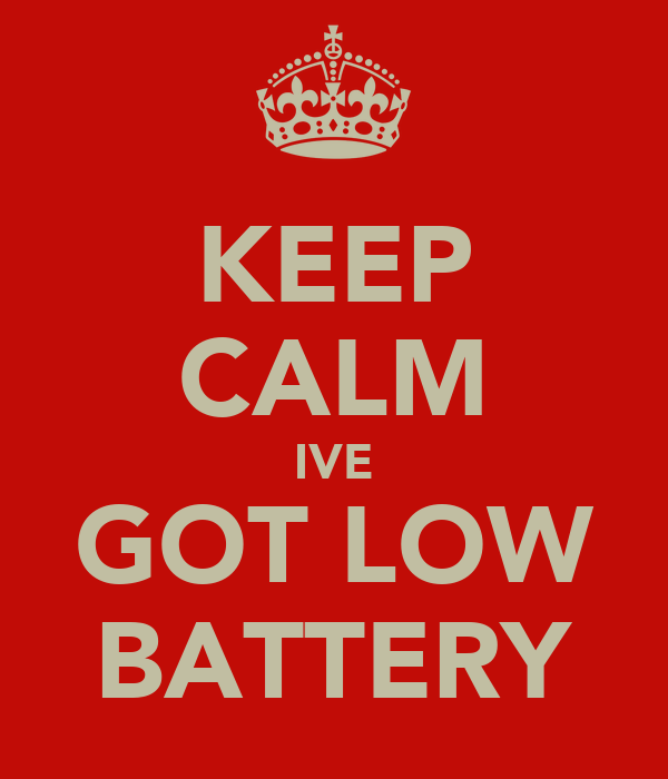 KEEP CALM IVE GOT LOW BATTERY