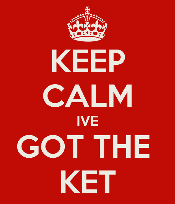 KEEP CALM IVE GOT THE  KET