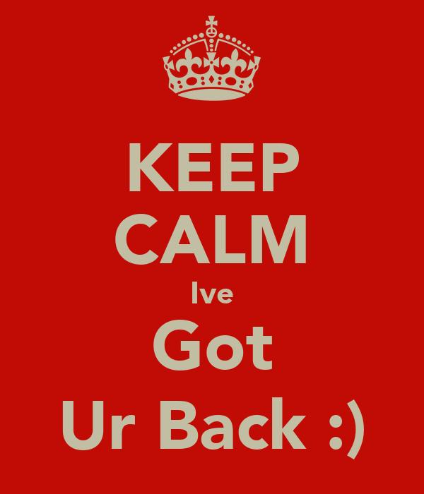 KEEP CALM Ive Got Ur Back :)