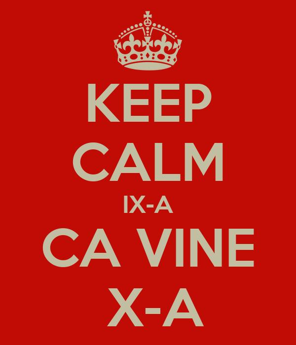 KEEP CALM IX-A CA VINE  X-A