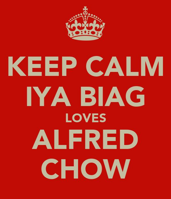 KEEP CALM IYA BIAG LOVES ALFRED CHOW