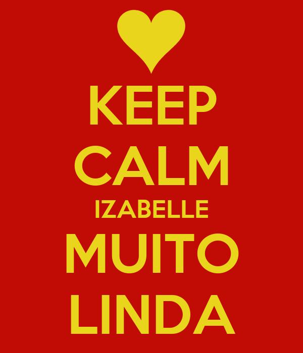 KEEP CALM IZABELLE MUITO LINDA