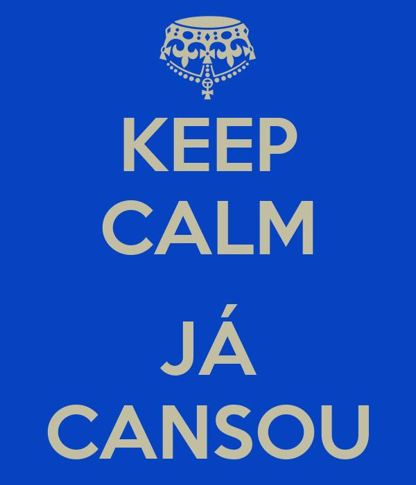 KEEP CALM  JÁ CANSOU