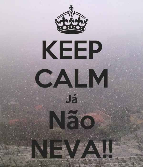 KEEP CALM Já Não NEVA!!