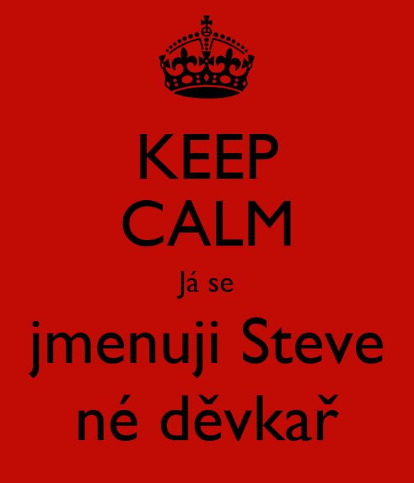 KEEP CALM Já se jmenuji Steve né děvkař