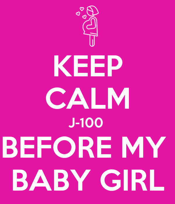KEEP CALM J-100  BEFORE MY  BABY GIRL