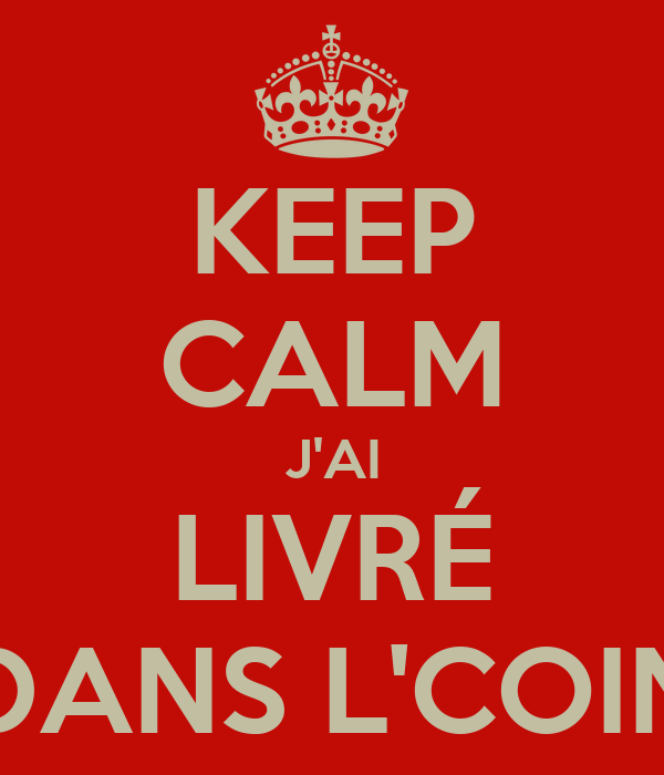 KEEP CALM J'AI LIVRÉ DANS L'COIN