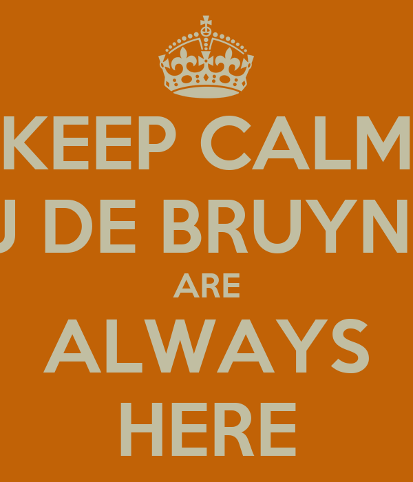 KEEP CALM J DE BRUYN  ARE ALWAYS HERE