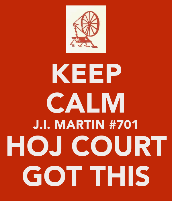 KEEP CALM J.I. MARTIN #701 HOJ COURT GOT THIS