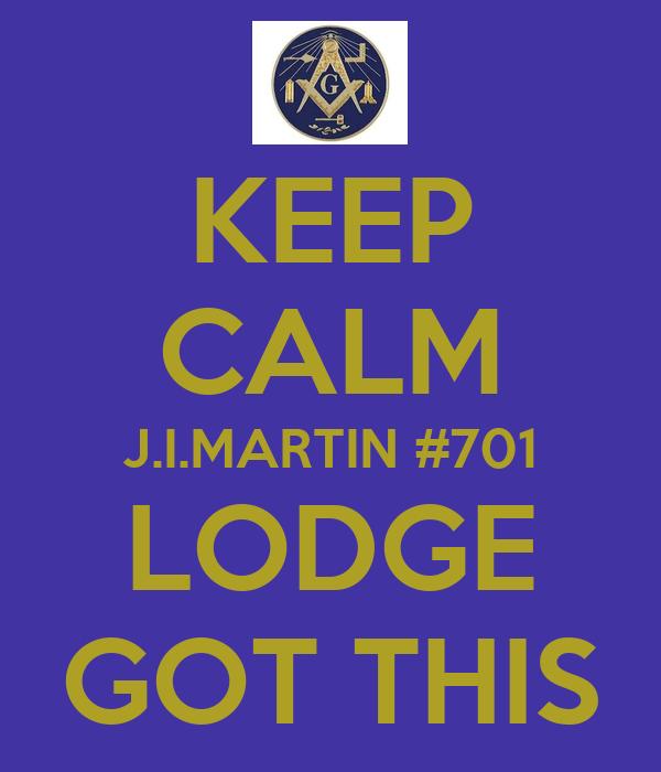 KEEP CALM J.I.MARTIN #701 LODGE GOT THIS