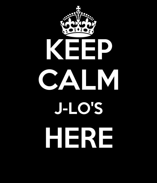 KEEP CALM J-LO'S HERE