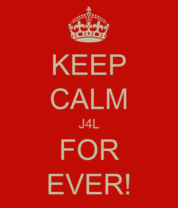 KEEP CALM J4L FOR EVER!