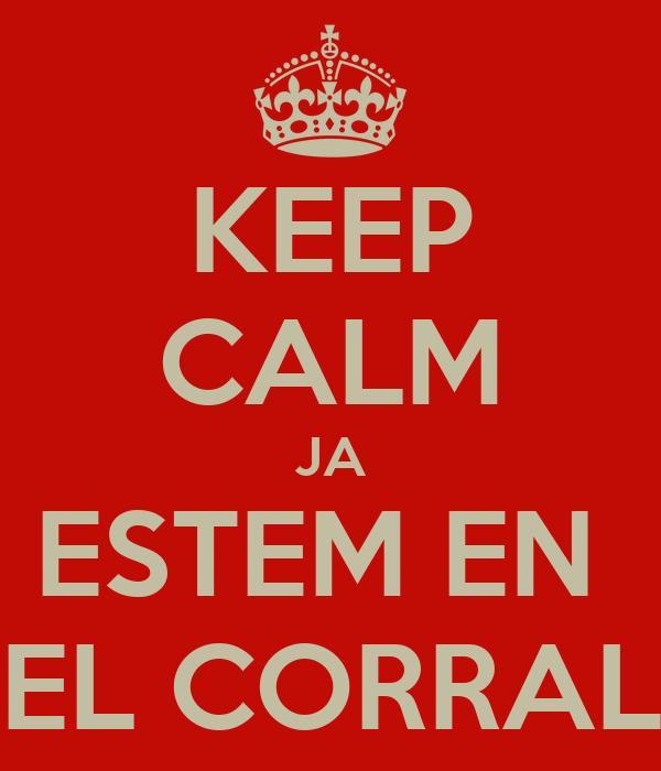 KEEP CALM JA ESTEM EN  EL CORRAL