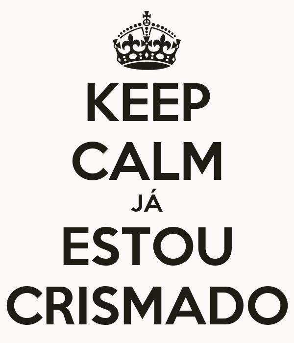 KEEP CALM JÁ ESTOU CRISMADO