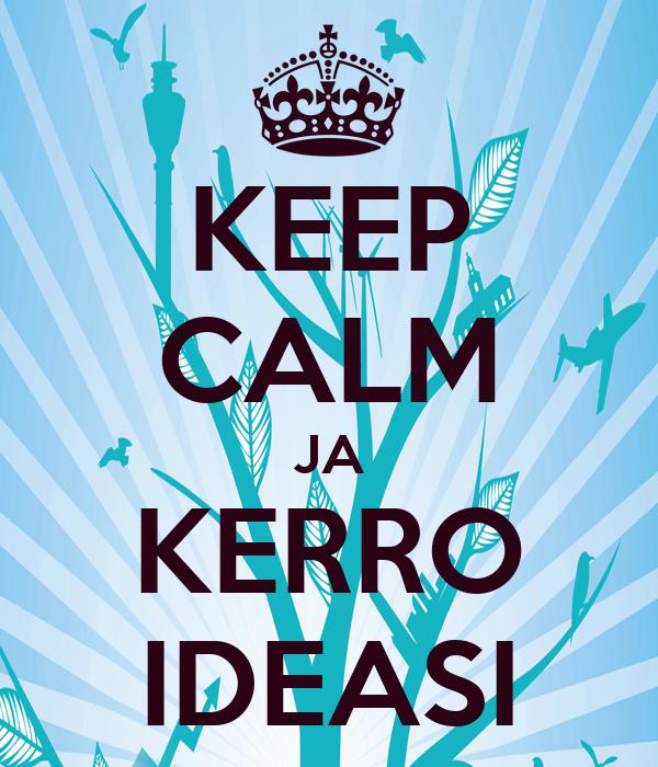KEEP CALM JA KERRO IDEASI