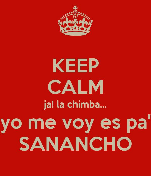 KEEP CALM ja! la chimba... yo me voy es pa' SANANCHO