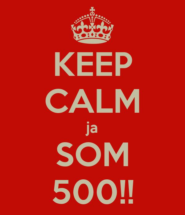 KEEP CALM ja SOM 500!!
