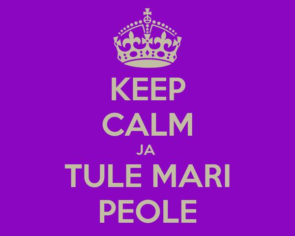 KEEP CALM JA  TULE MARI PEOLE