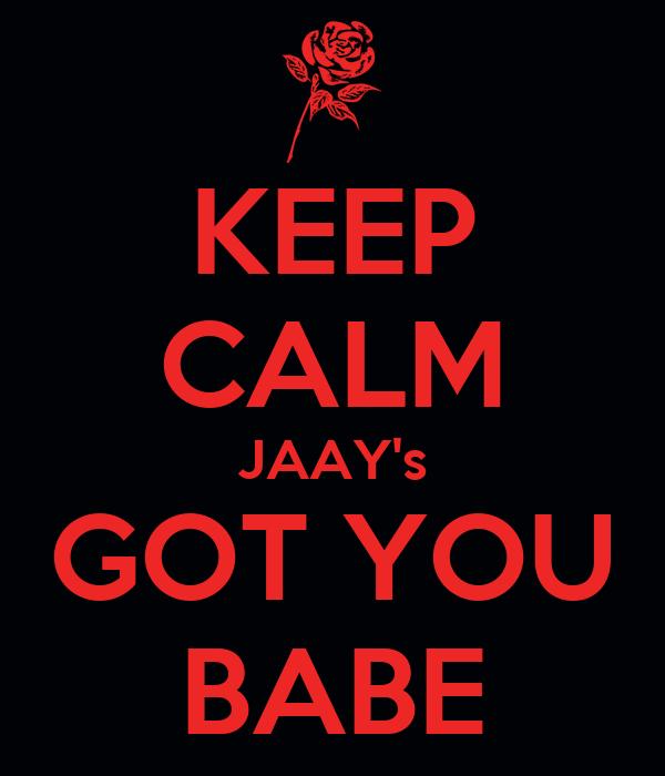 KEEP CALM JAAY's GOT YOU BABE