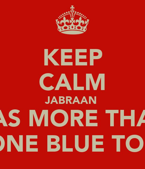 KEEP CALM JABRAAN  HAS MORE THAN ONE BLUE TOP