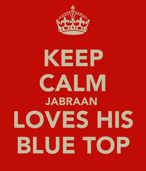 KEEP CALM JABRAAN  LOVES HIS BLUE TOP