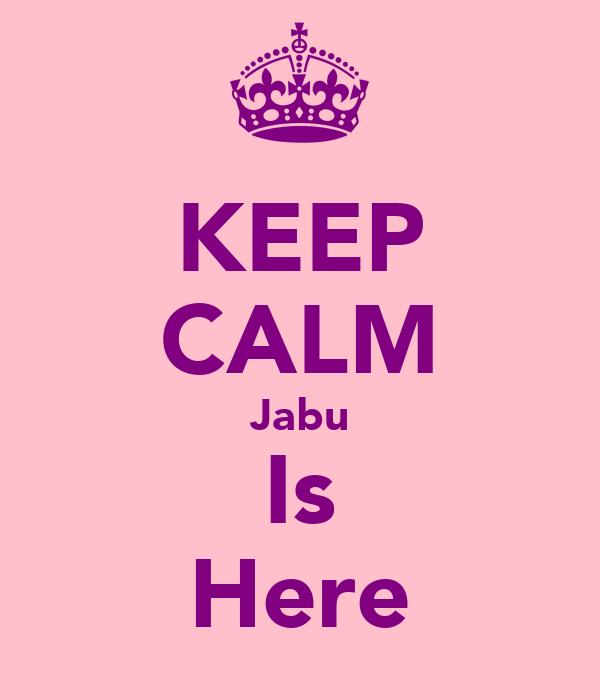 KEEP CALM Jabu Is Here