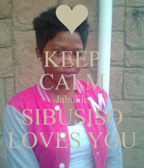 KEEP CALM Jabulile SIBUSISO LOVES YOU