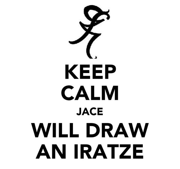 KEEP CALM JACE WILL DRAW AN IRATZE