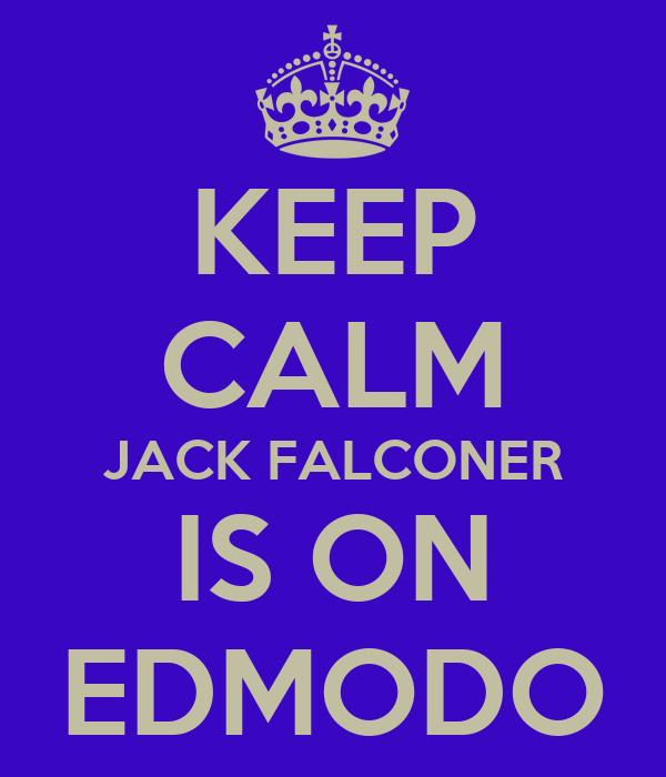 KEEP CALM JACK FALCONER IS ON EDMODO