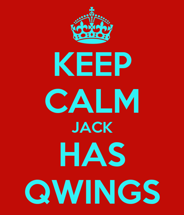 KEEP CALM JACK HAS QWINGS