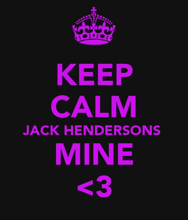 KEEP CALM JACK HENDERSONS  MINE <3